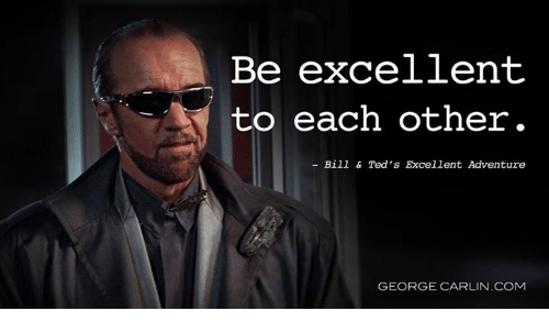 be-excellent-to-each-other-bill-teds-excellent-adventure-4668029